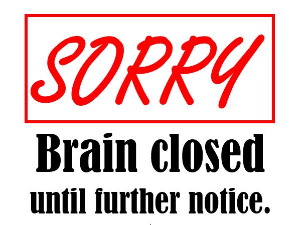 Sorry Brain Closed